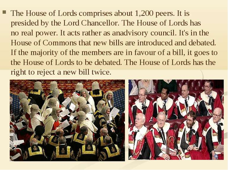 The House of Lords comprises about 1,200 peers. It is presided by the Lord Ch...