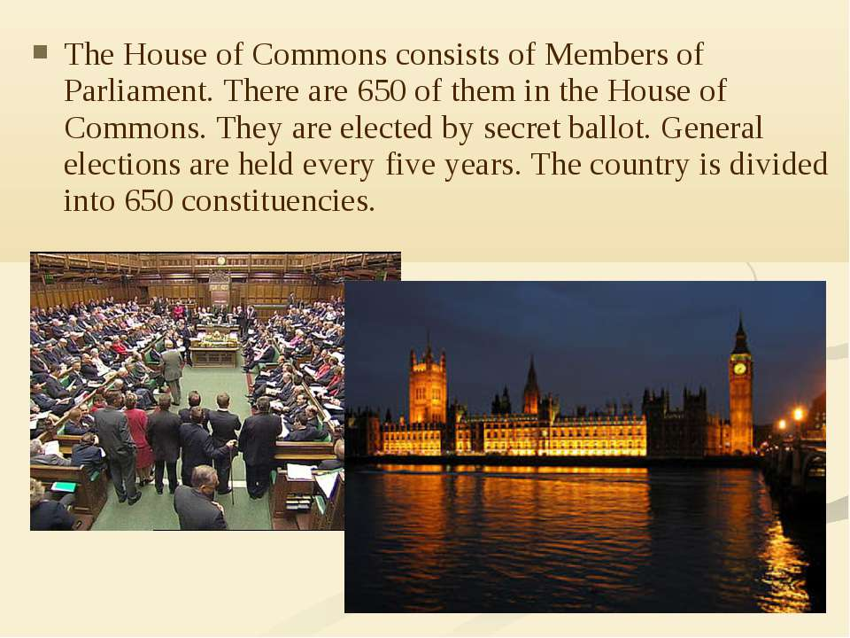 The House of Commons consists ofMembers of Parliament. There are 650 of them...