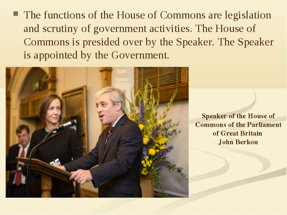 The functions of the House of Commons are legislation and scrutiny of governm...