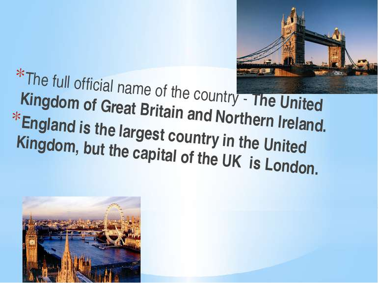 The full official name of the country - The United Kingdom of Great Britain a...