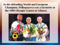 As the defending World and European Champion, Pidkopayeva was a favourite at ...