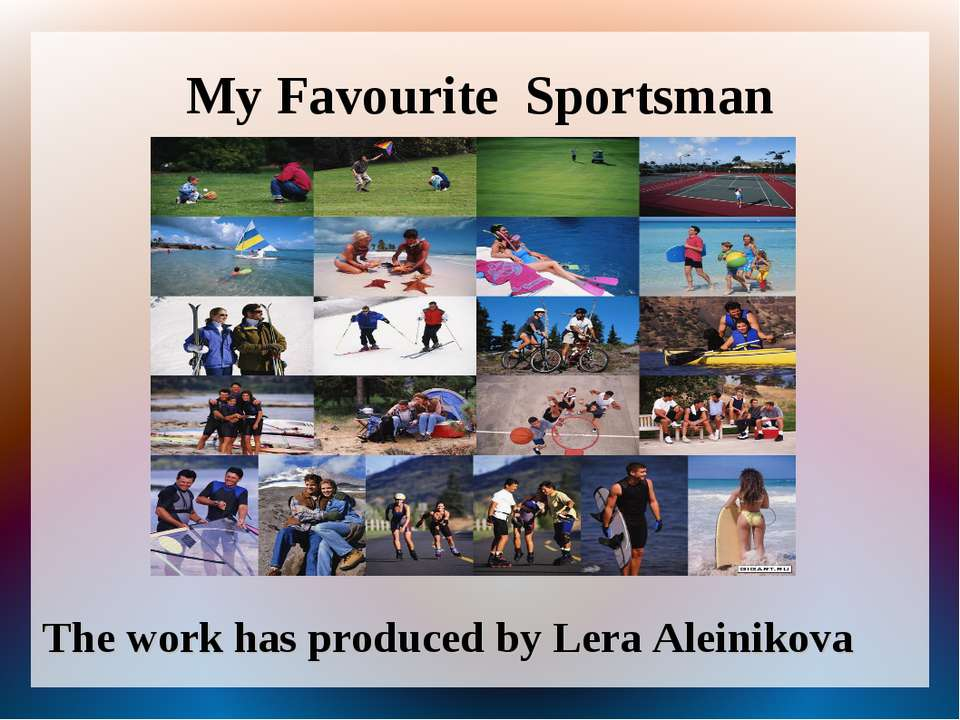 My Favourite Sportsman The work has produced by Lera Aleinikova