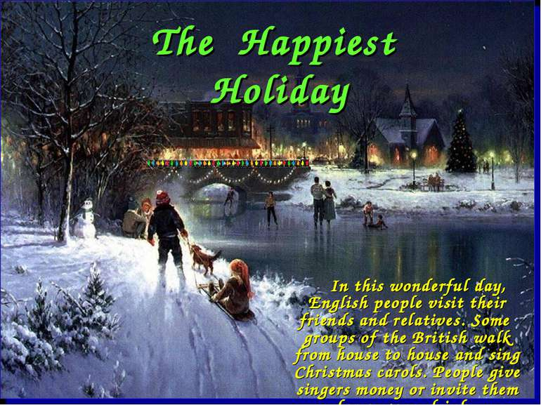 In this wonderful day, English people visit their friends and relatives. Some...