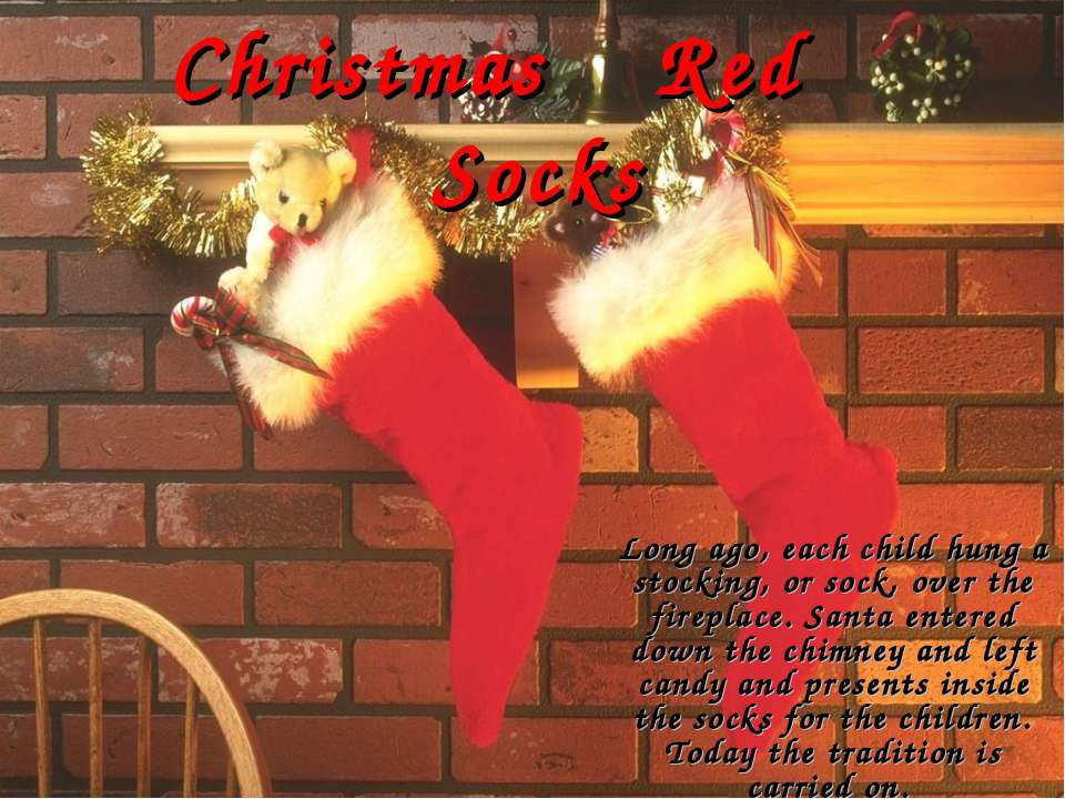 Christmas Red Socks Long ago, each child hung a stocking, or sock, over the f...