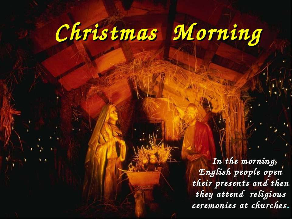 In the morning, English people open their presents and then they attend relig...