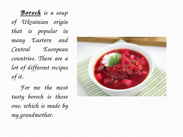 Borsch is a soup of Ukrainian origin that is popular in many Eastern and Cent...