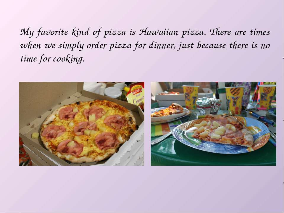My favorite kind of pizza is Hawaiian pizza. There are times when we simply o...