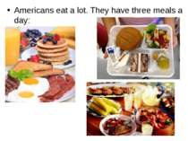 Americans eat a lot. They have three meals a day: