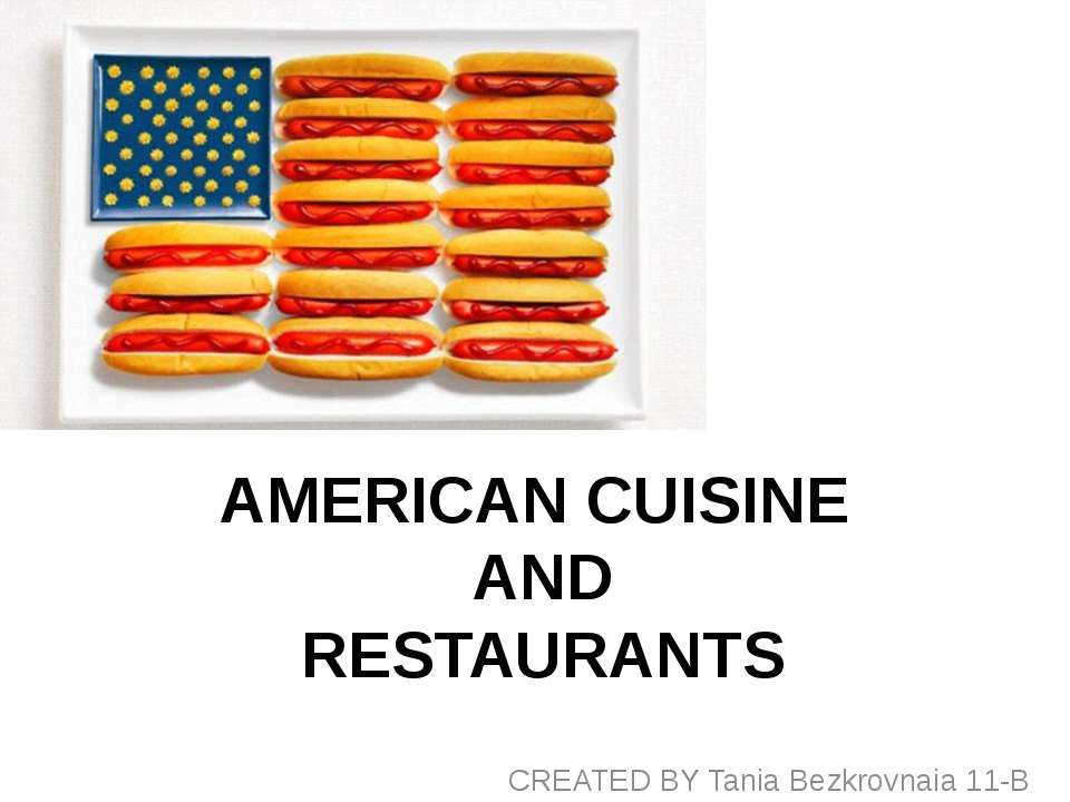 AMERICAN CUISINE AND RESTAURANTS CREATED BY Tania Bezkrovnaia 11-B