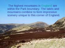 The highest mountains in England are within the Park boundary. The lakes and ...
