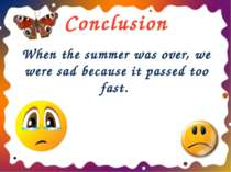 Conclusion When the summer was over, we were sad because it passed too fast. ...