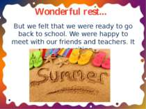 Wonderful rest... But we felt that we were ready to go back to school. We wer...