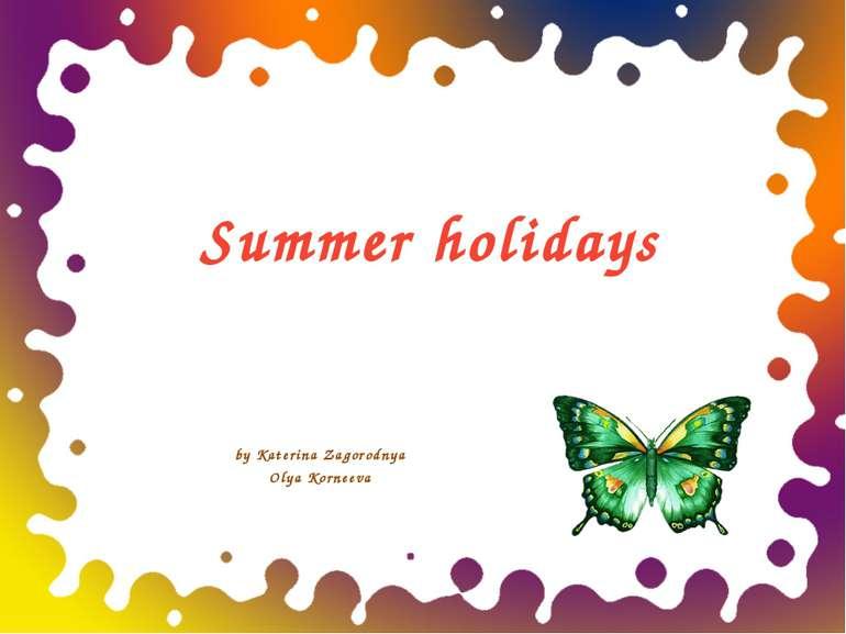 Summer holidays by Katerina Zagorodnya Olya Korneeva ОБРАЗЕЦ ЗАГОЛОВКА образе...