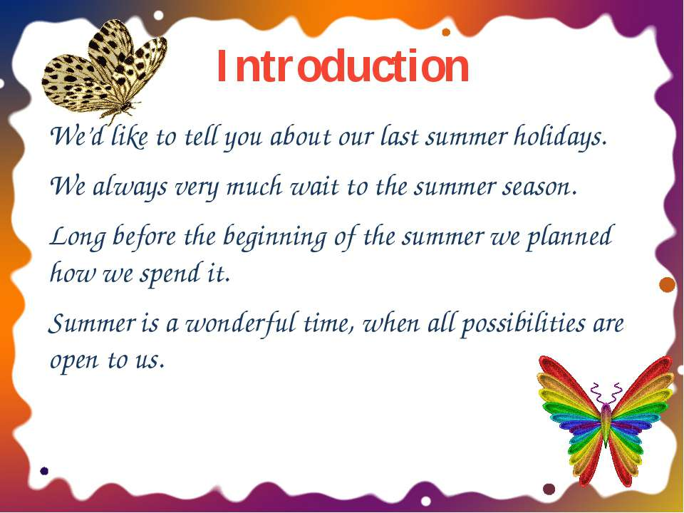 Introduction We'd like to tell you about our last summer holidays. We always ...