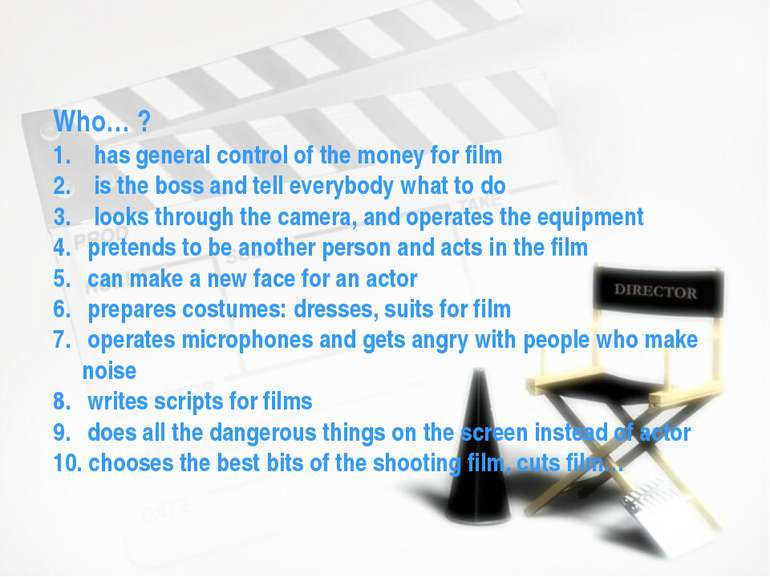 Who… ? has general control of the money for film is the boss and tell everybo...