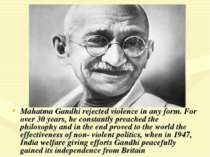 Mahatma Gandhi rejected violence in any form. For over 30 years, he constantl...