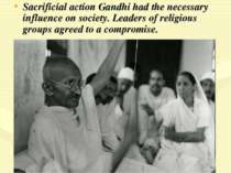 Sacrificial action Gandhi had the necessary influence on society. Leaders of ...