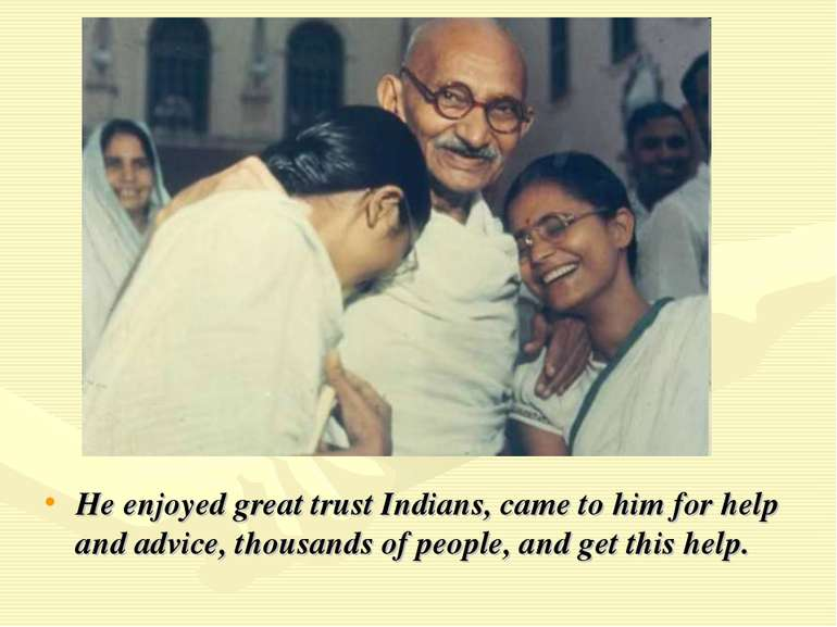 He enjoyed great trust Indians, came to him for help and advice, thousands of...