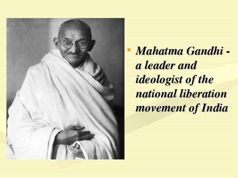 Mahatma Gandhi - a leader and ideologist of the national liberation movement ...