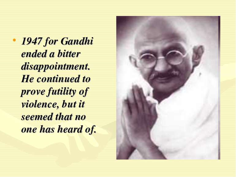 1947 for Gandhi ended a bitter disappointment. He continued to prove futility...