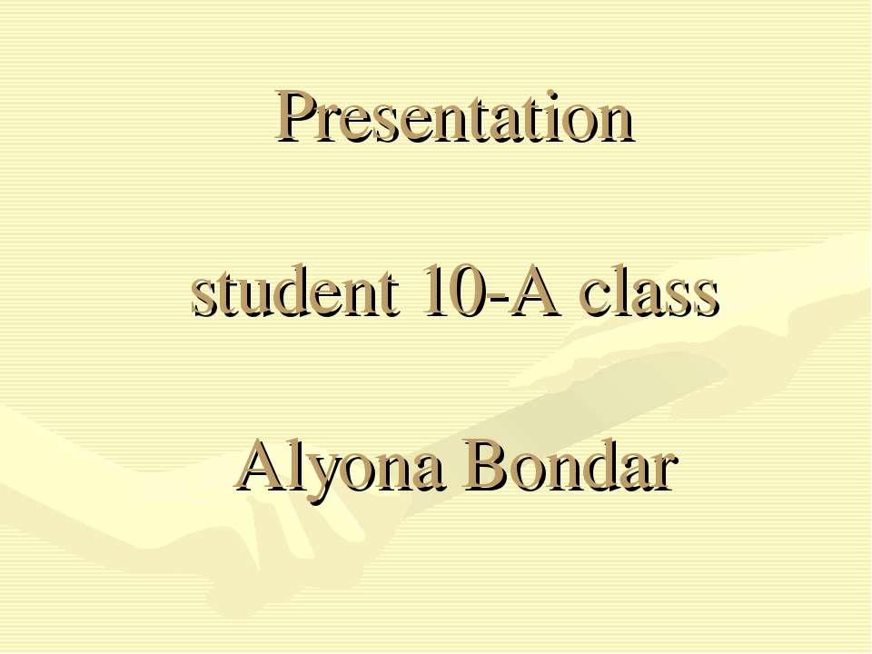 Presentation student 10-A class Alyona Bondar