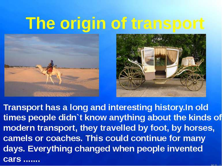 The origin of transport Transport has a long and interesting history.In old t...
