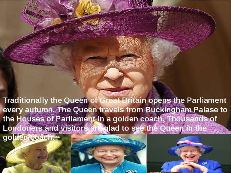 Traditionally the Queen of Great Britain opens the Parliament every autumn. T...