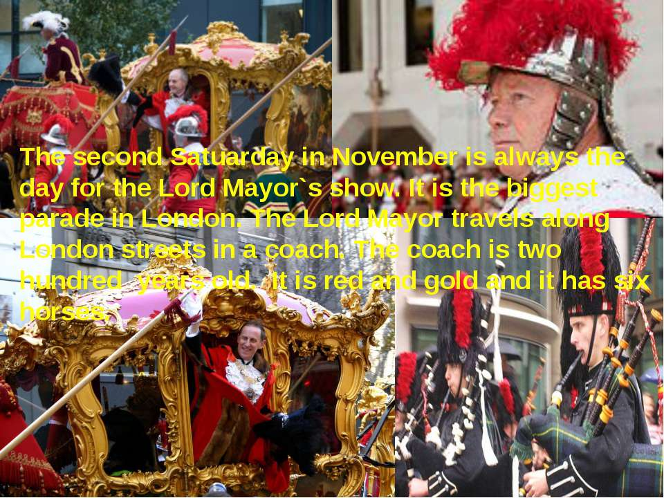 The second Satuarday in November is always the day for the Lord Mayor`s show....