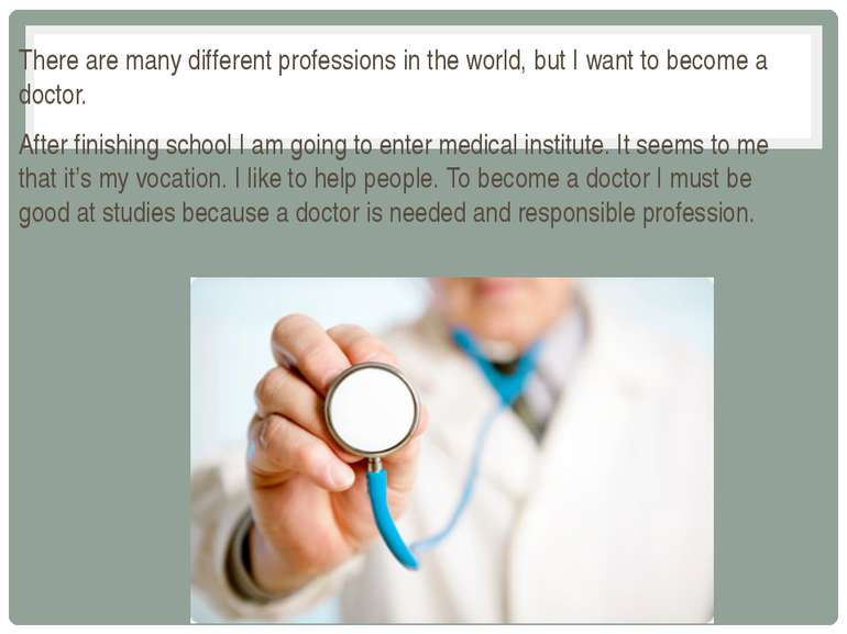 There are many different professions in the world, but I want to become a doc...