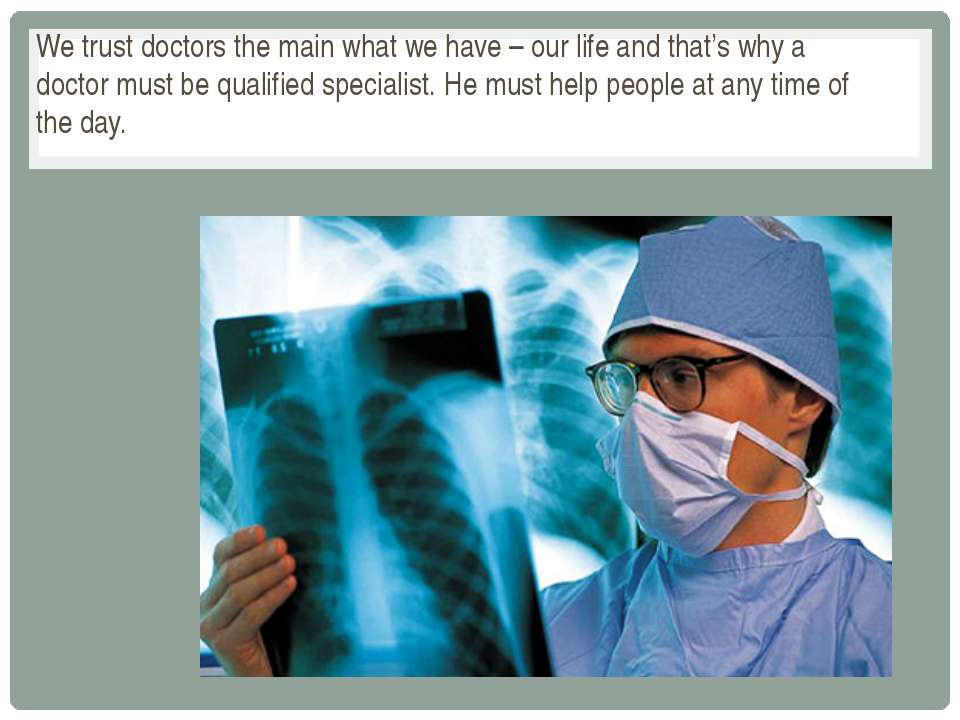 We trust doctors the main what we have – our life and that's why a doctor mus...