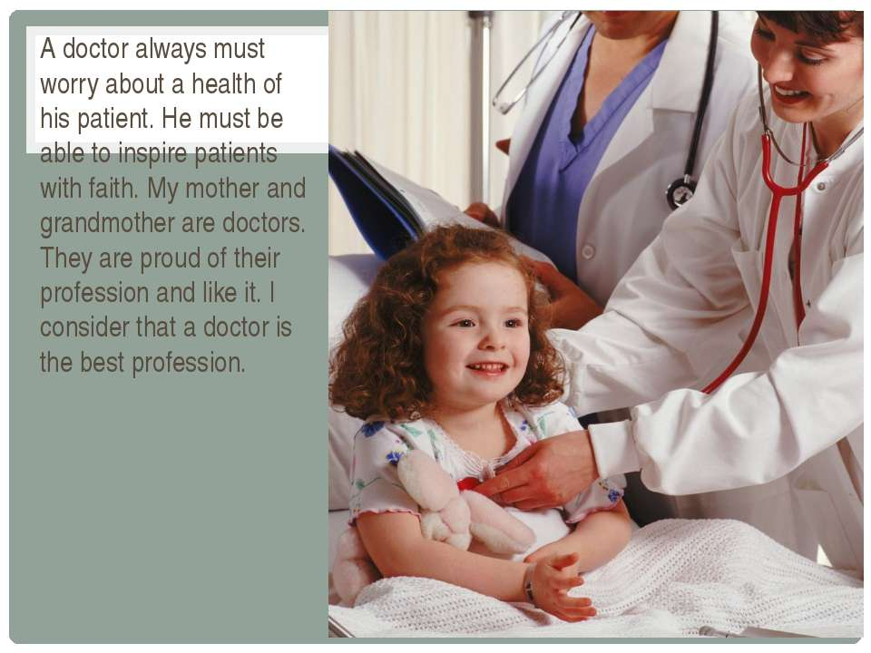A doctor always must worry about a health of his patient. He must be able to ...