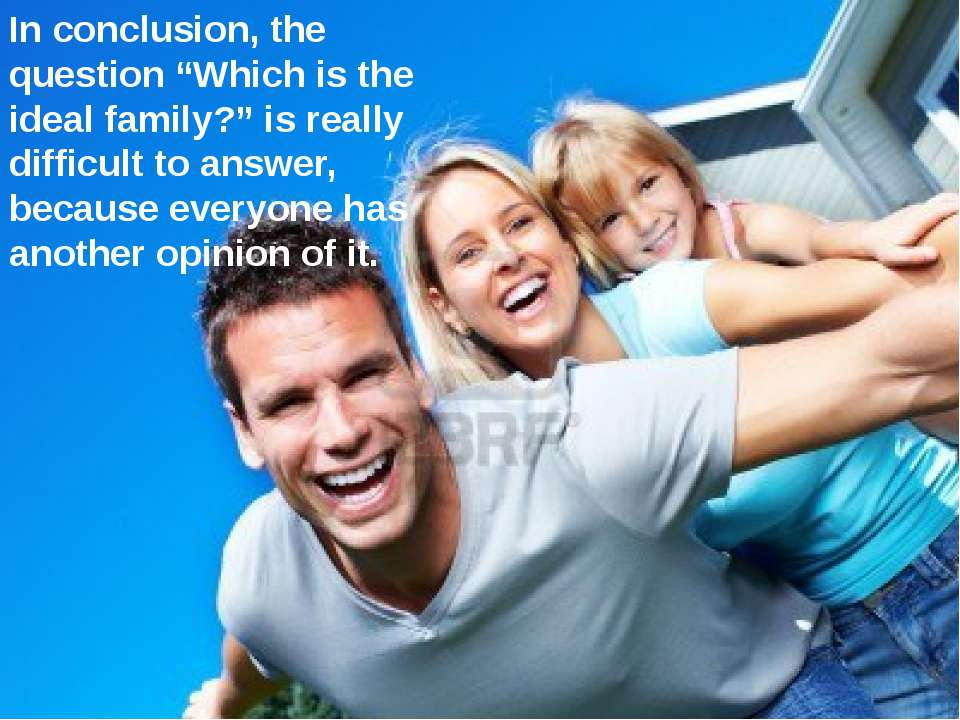 "In conclusion, the question ""Which is the ideal family?"" is really difficult ..."