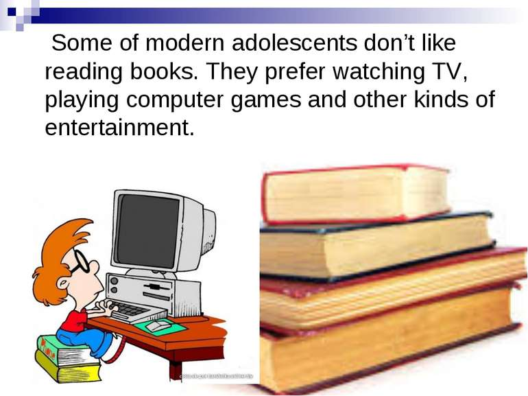 Some of modern adolescents don't like reading books. They prefer watching TV,...