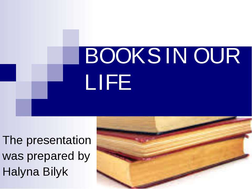 BOOKS IN OUR LIFE The presentation was prepared by Halyna Bilyk