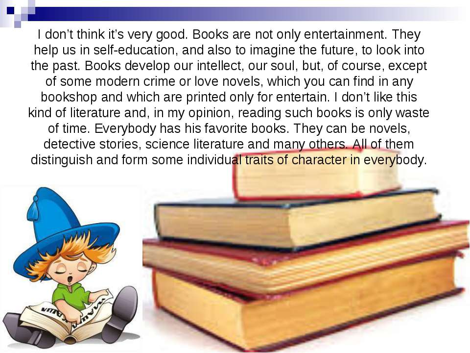 I don't think it's very good. Books are not only entertainment. They help us ...