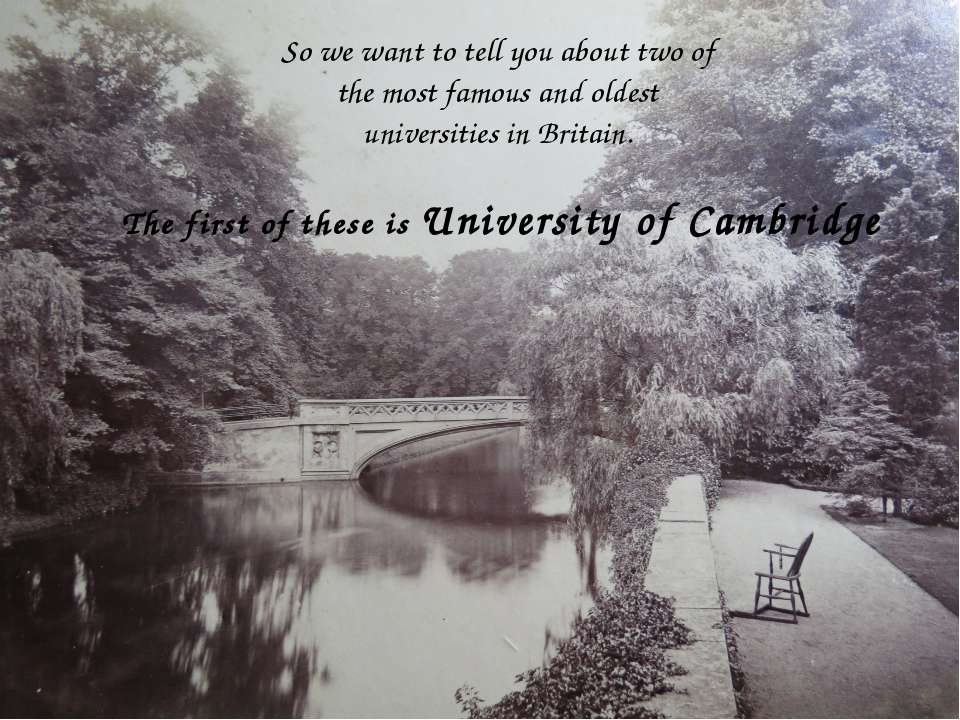So we want to tell you about two of the most famous and oldest universities i...