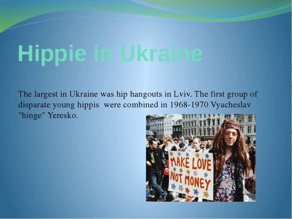 Hippie in Ukraine The largest in Ukraine was hip hangouts in Lviv. The first ...
