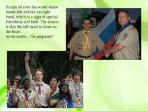 Scouts all over the world shake hands left and not the right hand, which is a...