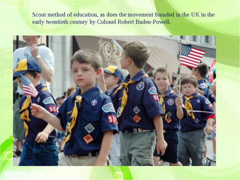Scout method of education, as does the movement founded in the UK in the earl...