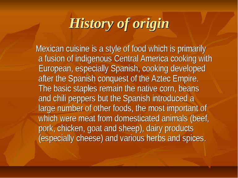 History of origin Mexican cuisine is a style of food which is primarily a fus...