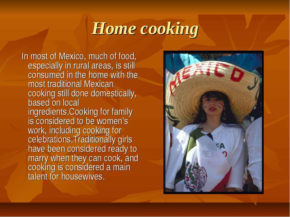 Home cooking In most of Mexico, much of food, especially in rural areas, is s...