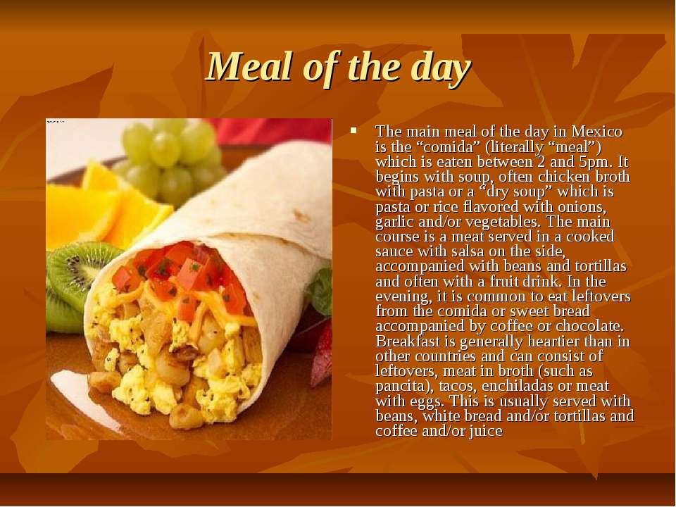 "Meal of the day The main meal of the day in Mexico is the ""comida"" (literally..."