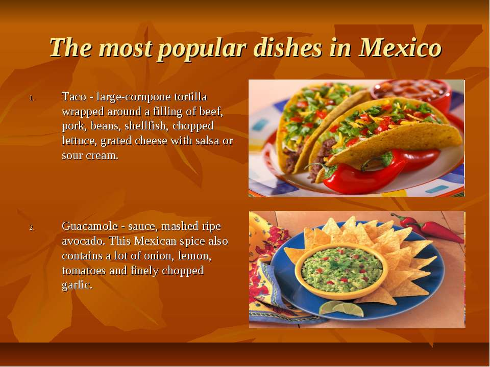 The most popular dishes in Mexico Taco - large-cornpone tortilla wrapped arou...