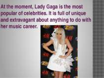 At the moment, Lady Gaga is the most popular of celebrities. It is full of un...