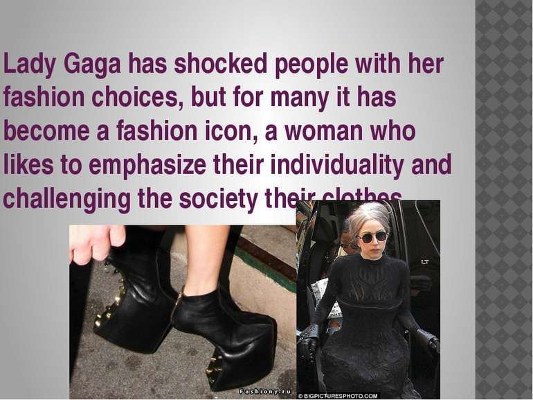 Lady Gaga has shocked people with her fashion choices, but for many it has be...