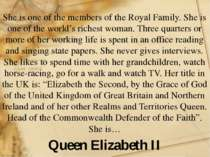 She is one of the members of the Royal Family. She is one of the world's rich...