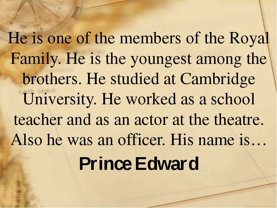 He is one of the members of the Royal Family. He is the youngest among the br...