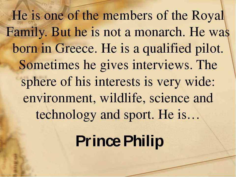 He is one of the members of the Royal Family. But he is not a monarch. He was...