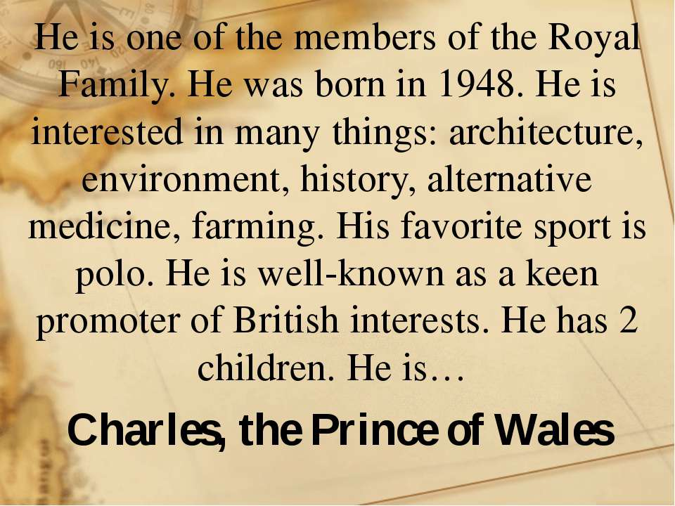 He is one of the members of the Royal Family. He was born in 1948. He is inte...