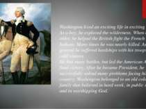 Washington lived an exciting life in exciting times. As a boy, he explored th...